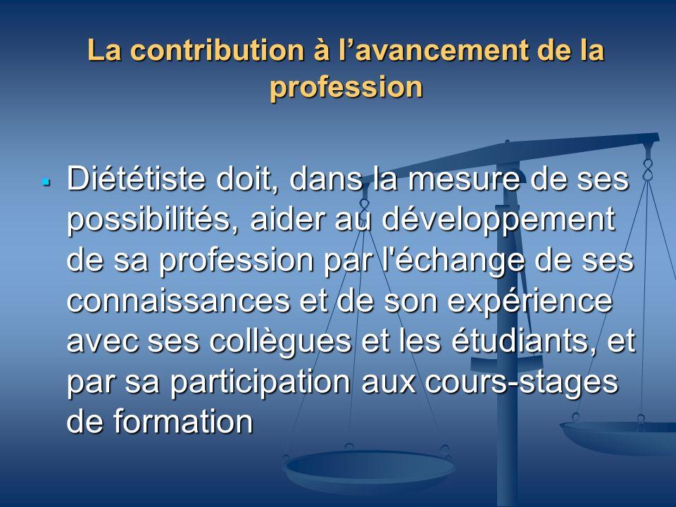 La contribution à lavancement de la profession Diététiste doit, dans la mesure de ses possibilités, aider au développement de sa profession par l'écha