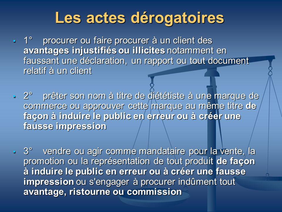 Les actes dérogatoires 1° procurer ou faire procurer à un client des avantages injustifiés ou illicites notamment en faussant une déclaration, un rapp