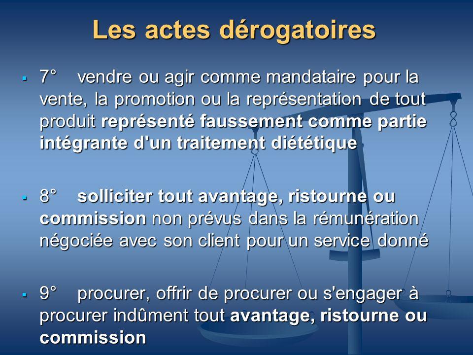 Les actes dérogatoires 7° vendre ou agir comme mandataire pour la vente, la promotion ou la représentation de tout produit représenté faussement comme