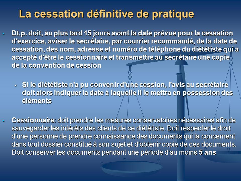 La cessation définitive de pratique Dt.p. doit, au plus tard 15 jours avant la date prévue pour la cessation d'exercice, aviser le secrétaire, par cou