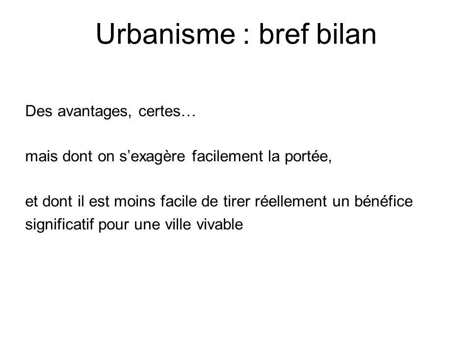 Urbanisme : bref bilan Des avantages, certes… mais dont on sexagère facilement la portée, et dont il est moins facile de tirer réellement un bénéfice