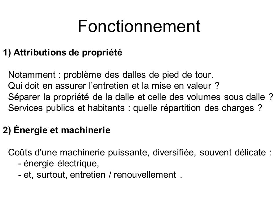Fonctionnement 1) Attributions de propriété Notamment : problème des dalles de pied de tour. Qui doit en assurer lentretien et la mise en valeur ? Sép