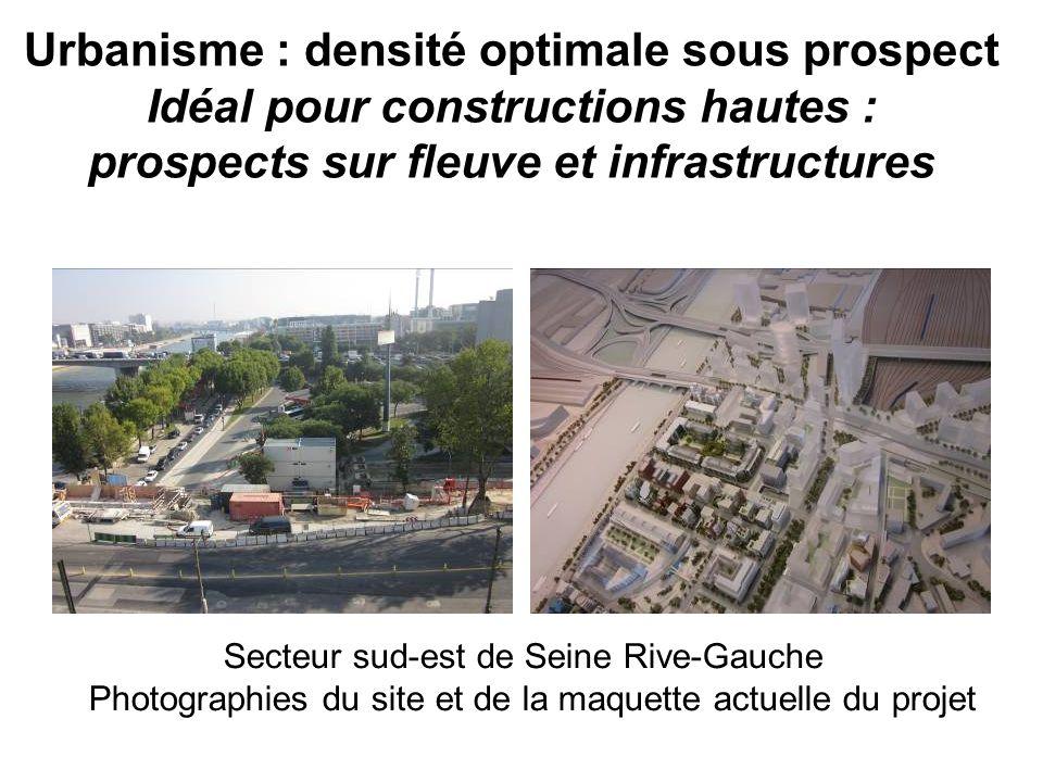 Urbanisme : densité optimale sous prospect Idéal pour constructions hautes : prospects sur fleuve et infrastructures Secteur sud-est de Seine Rive-Gau