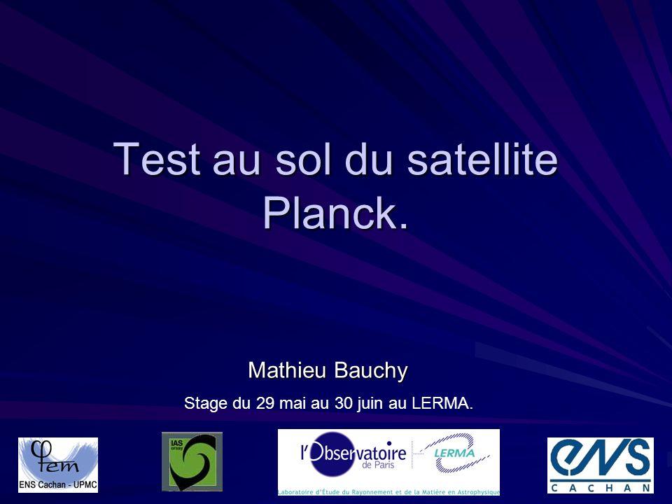 Test au sol du satellite Planck. Mathieu Bauchy Stage du 29 mai au 30 juin au LERMA.