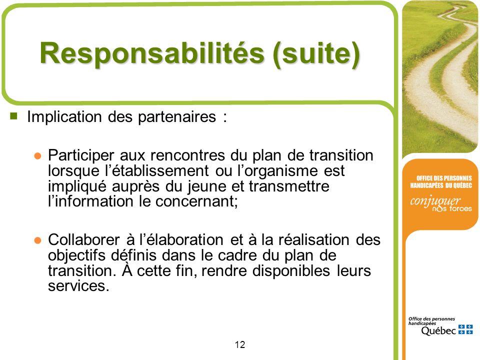 12 Responsabilités (suite) Implication des partenaires : Participer aux rencontres du plan de transition lorsque létablissement ou lorganisme est impl