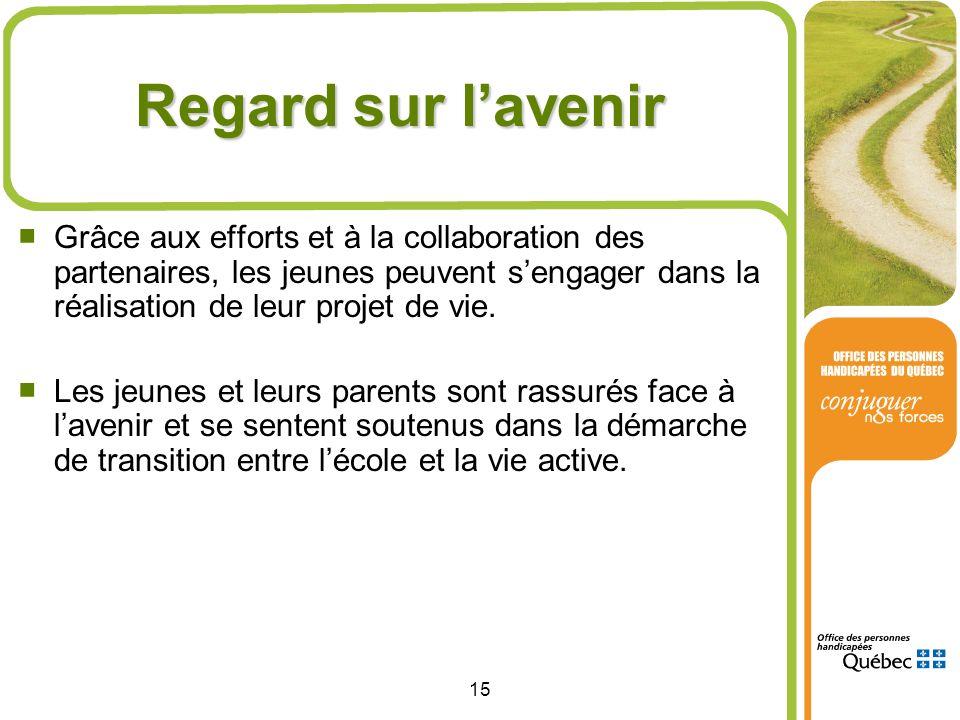 15 Regard sur lavenir Grâce aux efforts et à la collaboration des partenaires, les jeunes peuvent sengager dans la réalisation de leur projet de vie.