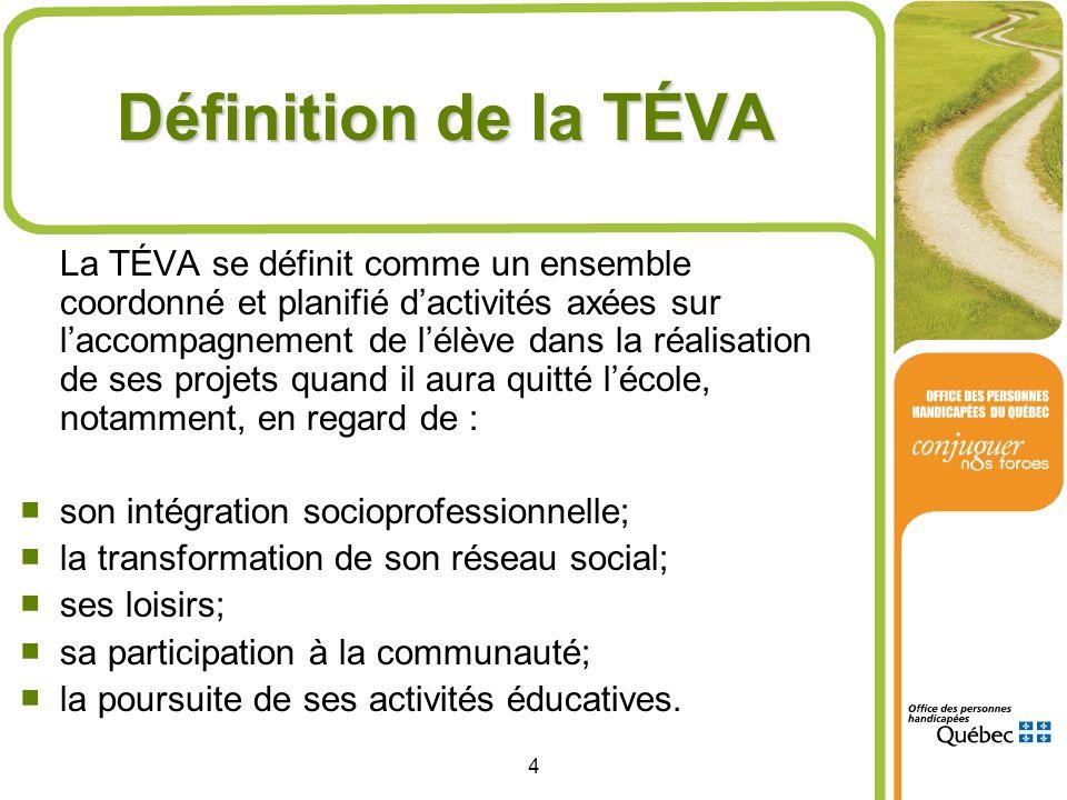 4 Définition de la TÉVA La TÉVA se définit comme un ensemble coordonné et planifié dactivités axées sur laccompagnement de lélève dans la réalisation
