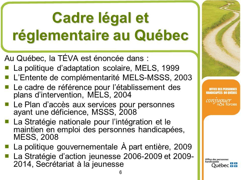 6 Cadre légal et réglementaire au Québec Au Québec, la TÉVA est énoncée dans : La politique dadaptation scolaire, MELS, 1999 LEntente de complémentari