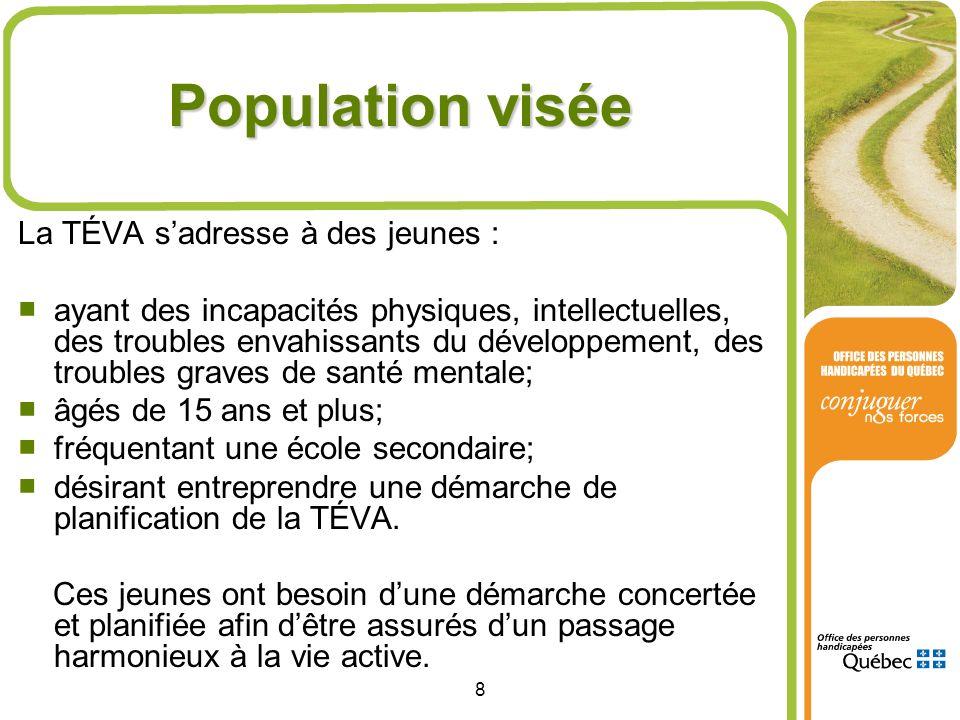 8 Population visée La TÉVA sadresse à des jeunes : ayant des incapacités physiques, intellectuelles, des troubles envahissants du développement, des t