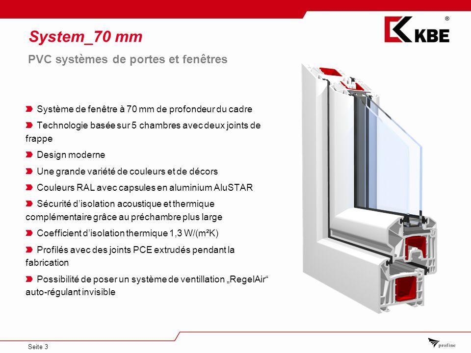 Seite 3 System_70 mm Système de fenêtre à 70 mm de profondeur du cadre Technologie basée sur 5 chambres avec deux joints de frappe Design moderne Une
