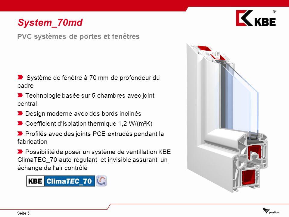 Seite 5 System_70md Système de fenêtre à 70 mm de profondeur du cadre Technologie basée sur 5 chambres avec joint central Design moderne avec des bord