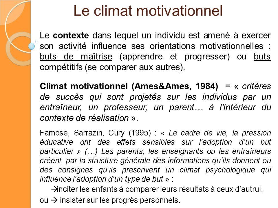 Le climat motivationnel Le contexte dans lequel un individu est amené à exercer son activité influence ses orientations motivationnelles : buts de maî