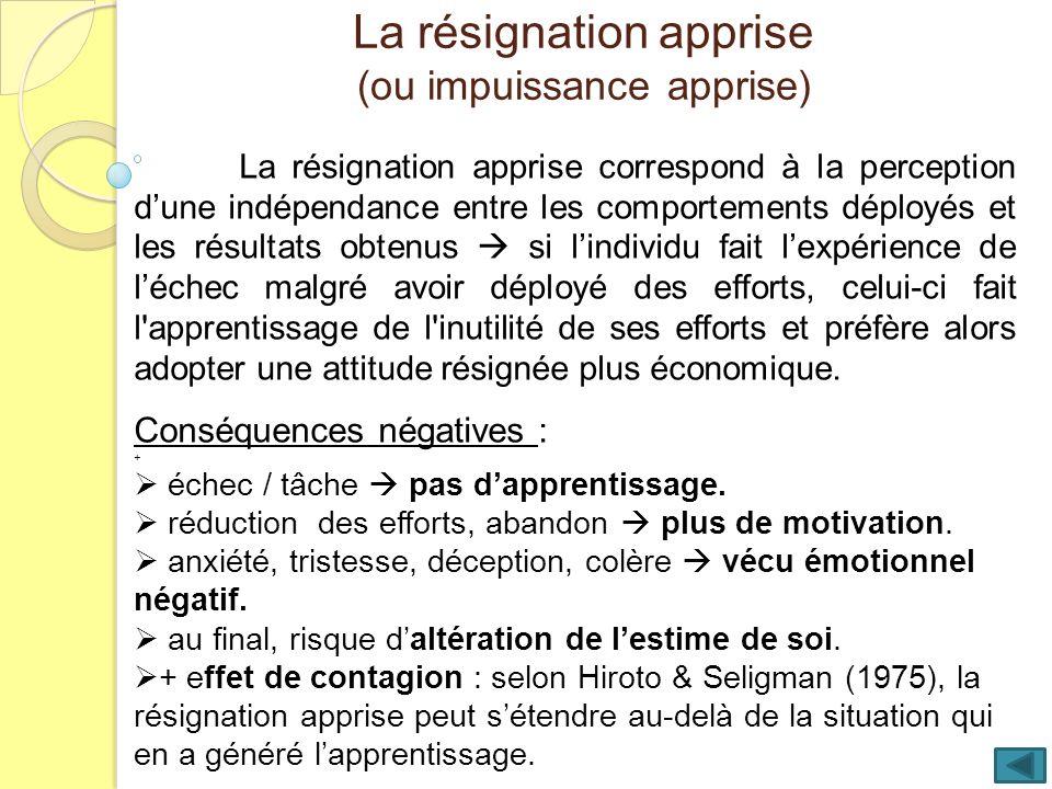 La résignation apprise (ou impuissance apprise) La résignation apprise correspond à la perception dune indépendance entre les comportements déployés e