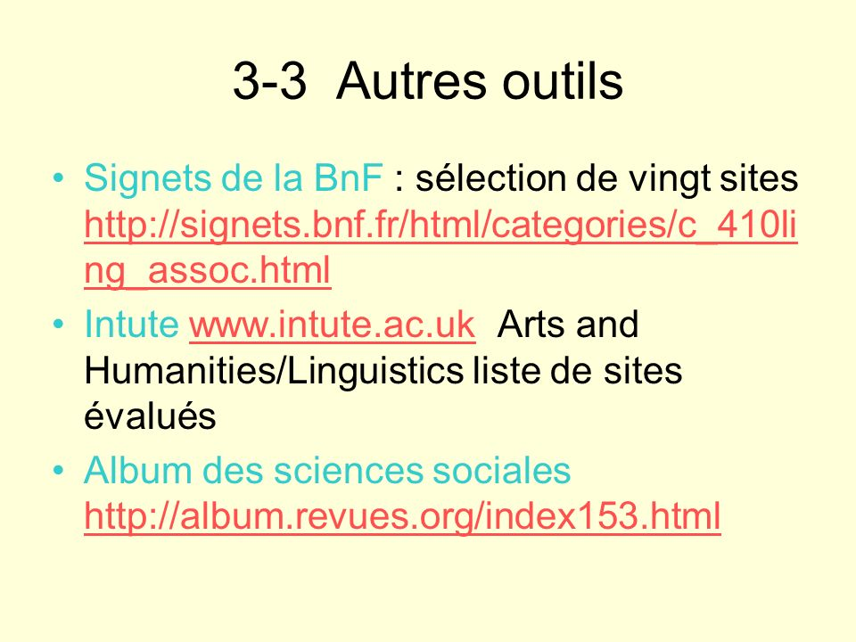 3-3 Autres outils Signets de la BnF : sélection de vingt sites http://signets.bnf.fr/html/categories/c_410li ng_assoc.html http://signets.bnf.fr/html/