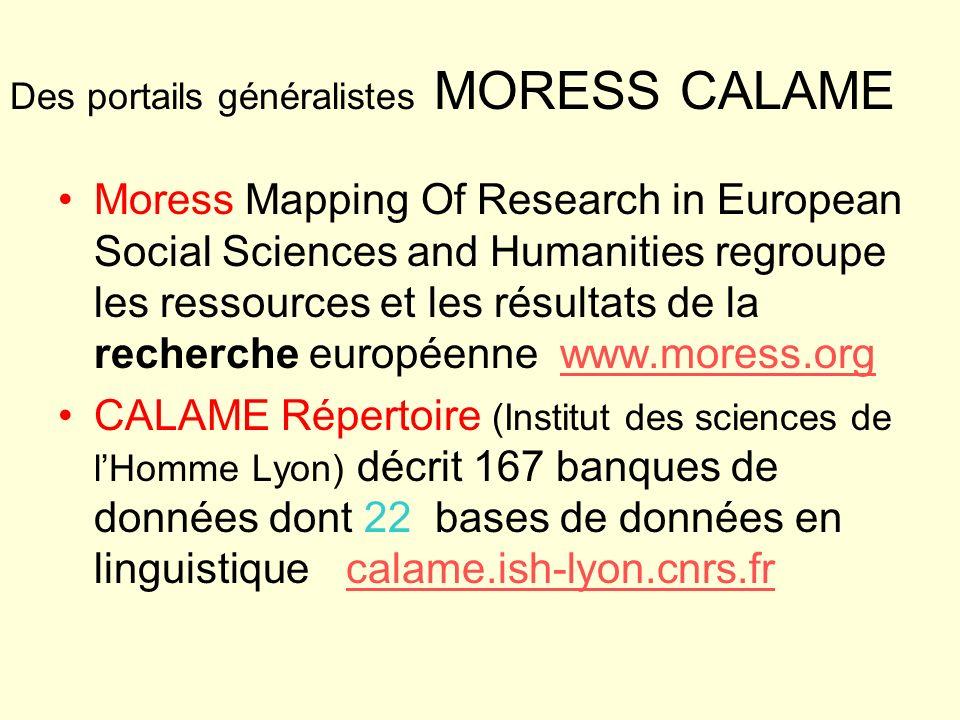 Des portails généralistes MORESS CALAME Moress Mapping Of Research in European Social Sciences and Humanities regroupe les ressources et les résultats