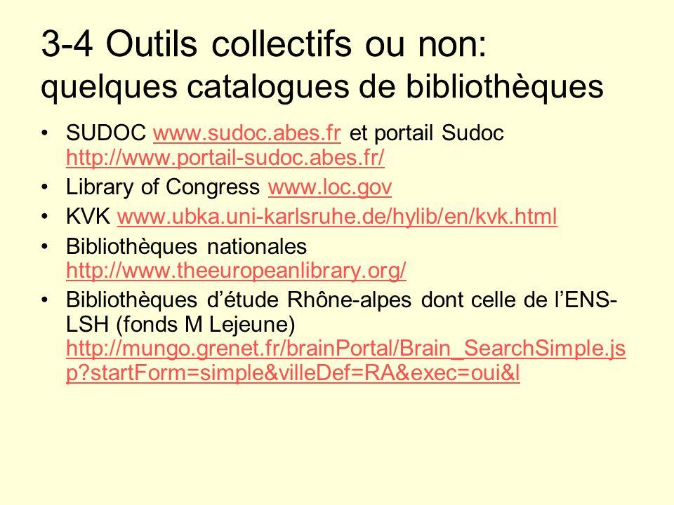 3-4 Outils collectifs ou non: quelques catalogues de bibliothèques SUDOC www.sudoc.abes.fr et portail Sudoc http://www.portail-sudoc.abes.fr/www.sudoc