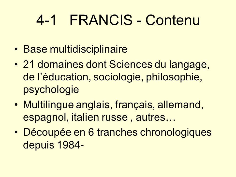 4-1 FRANCIS - Contenu Base multidisciplinaire 21 domaines dont Sciences du langage, de léducation, sociologie, philosophie, psychologie Multilingue an