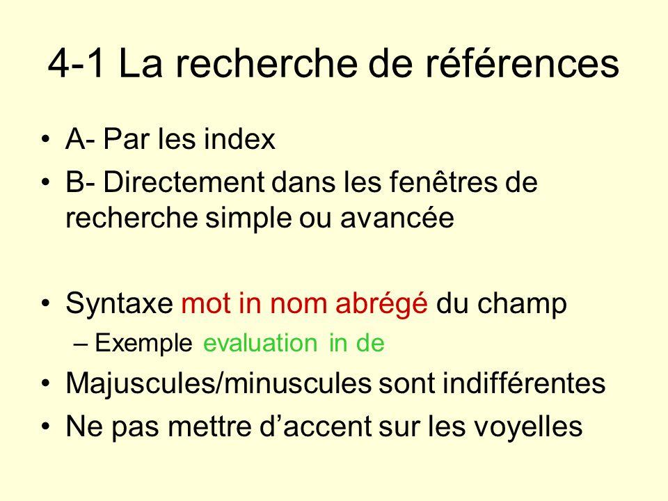 4-1 La recherche de références A- Par les index B- Directement dans les fenêtres de recherche simple ou avancée Syntaxe mot in nom abrégé du champ –Ex