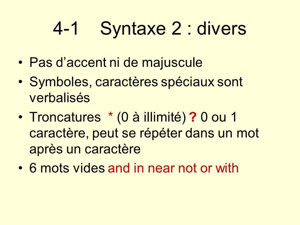 4-1 Syntaxe 2 : divers Pas daccent ni de majuscule Symboles, caractères spéciaux sont verbalisés Troncatures* (0 à illimité) ? 0 ou 1 caractère, peut