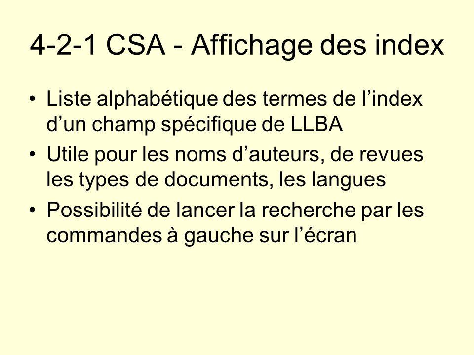 4-2-1 CSA - Affichage des index Liste alphabétique des termes de lindex dun champ spécifique de LLBA Utile pour les noms dauteurs, de revues les types