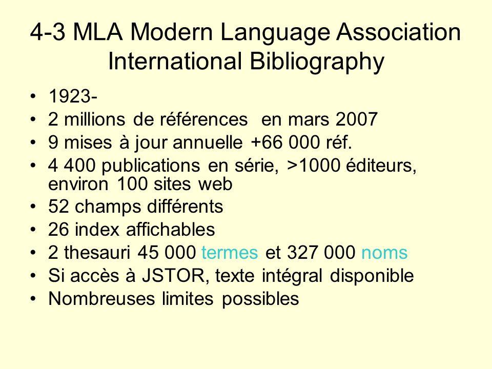 4-3 MLA Modern Language Association International Bibliography 1923- 2 millions de références en mars 2007 9 mises à jour annuelle +66 000 réf. 4 400