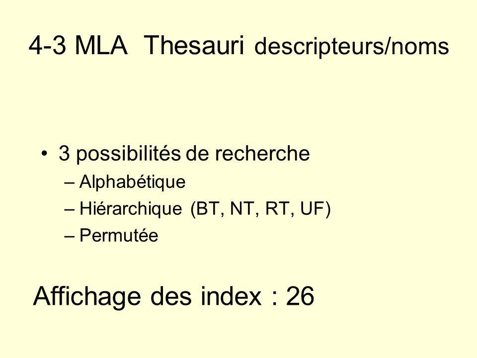 4-3 MLA Thesauri descripteurs/noms 3 possibilités de recherche –Alphabétique –Hiérarchique (BT, NT, RT, UF) –Permutée Affichage des index : 26