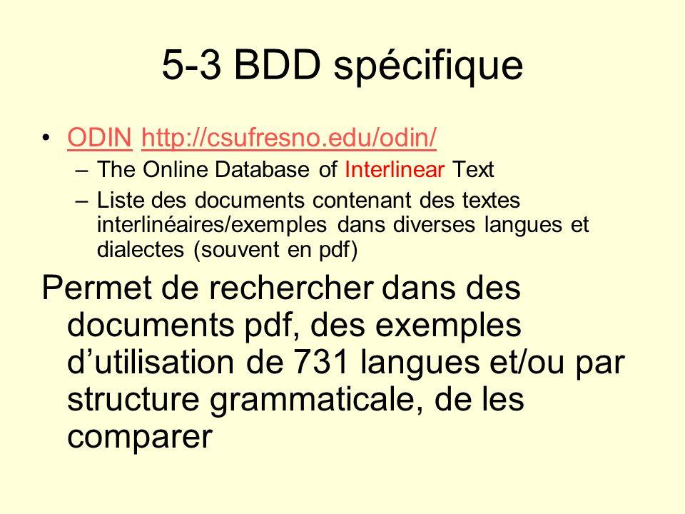 5-3 BDD spécifique ODIN http://csufresno.edu/odin/ODINhttp://csufresno.edu/odin/ –The Online Database of Interlinear Text –Liste des documents contena