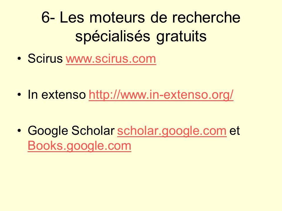 6- Les moteurs de recherche spécialisés gratuits Scirus www.scirus.comwww.scirus.com In extenso http://www.in-extenso.org/http://www.in-extenso.org/ G