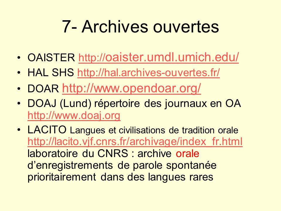 7- Archives ouvertes OAISTER http:// oaister.umdl.umich.edu/http:// oaister.umdl.umich.edu/ HAL SHS http://hal.archives-ouvertes.fr/http://hal.archive