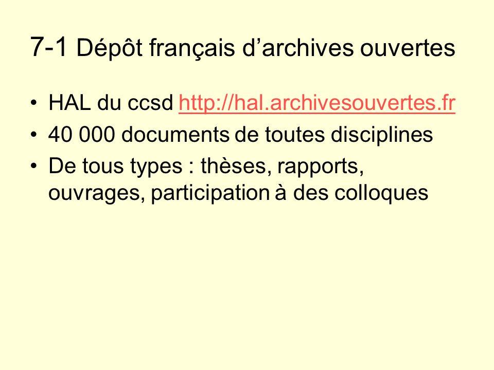 7-1 Dépôt français darchives ouvertes HAL du ccsd http://hal.archivesouvertes.frhttp://hal.archivesouvertes.fr 40 000 documents de toutes disciplines