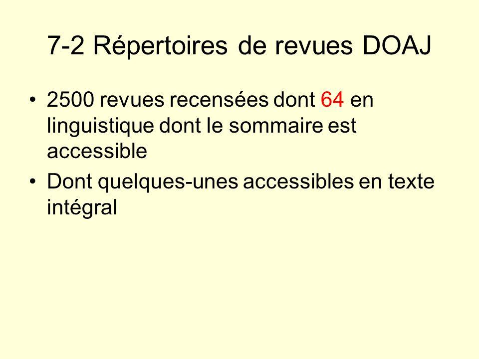 7-2 Répertoires de revues DOAJ 2500 revues recensées dont 64 en linguistique dont le sommaire est accessible Dont quelques-unes accessibles en texte i
