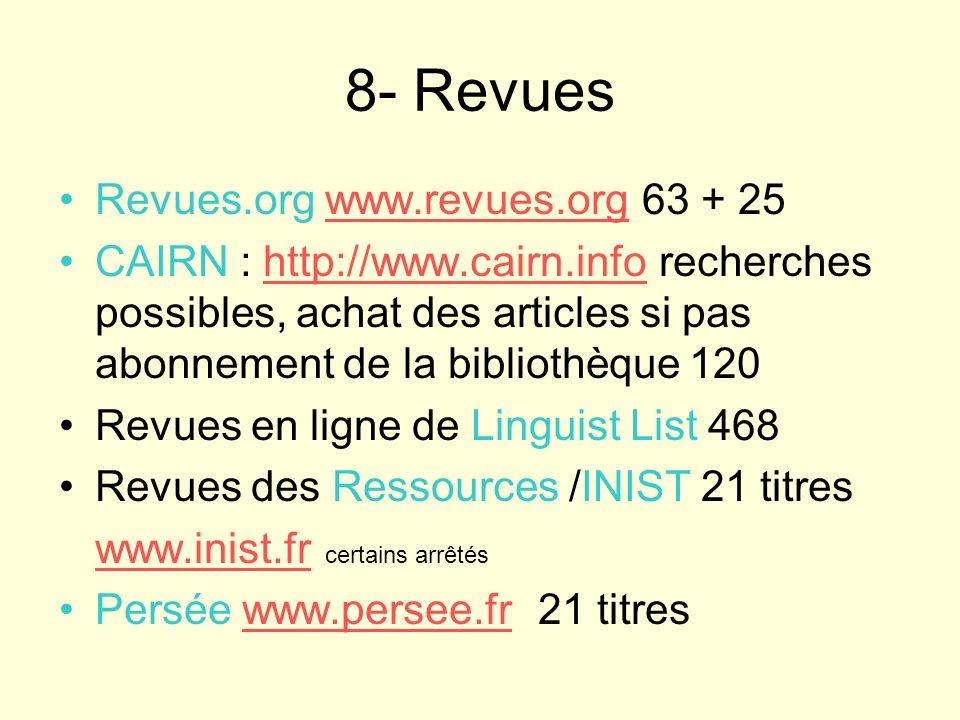 8- Revues Revues.org www.revues.org 63 + 25www.revues.org CAIRN : http://www.cairn.info recherches possibles, achat des articles si pas abonnement de