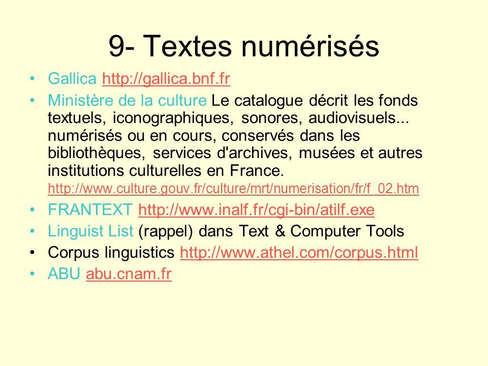 9- Textes numérisés Gallica http://gallica.bnf.frhttp://gallica.bnf.fr Ministère de la culture Le catalogue décrit les fonds textuels, iconographiques