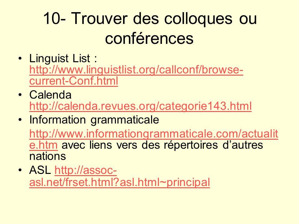 10- Trouver des colloques ou conférences Linguist List : http://www.linguistlist.org/callconf/browse- current-Conf.html http://www.linguistlist.org/ca