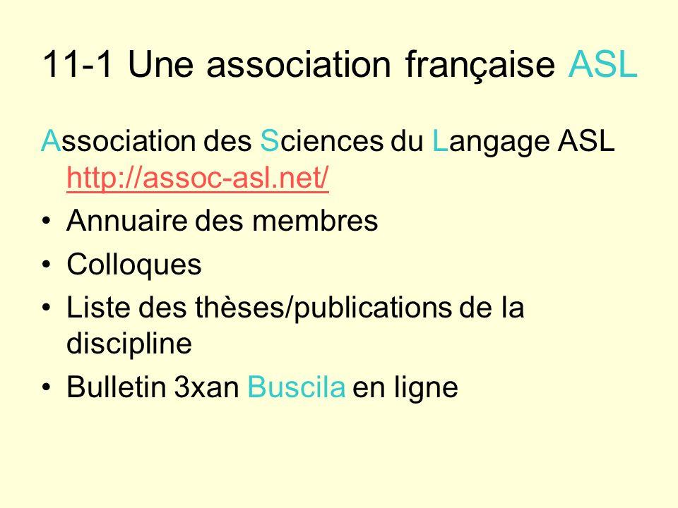 11-1 Une association française ASL Association des Sciences du Langage ASL http://assoc-asl.net/ http://assoc-asl.net/ Annuaire des membres Colloques