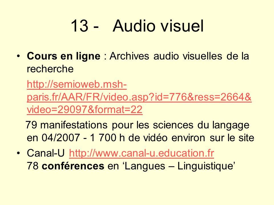 13 - Audio visuel Cours en ligne : Archives audio visuelles de la recherche http://semioweb.msh- paris.fr/AAR/FR/video.asp?id=776&ress=2664& video=290
