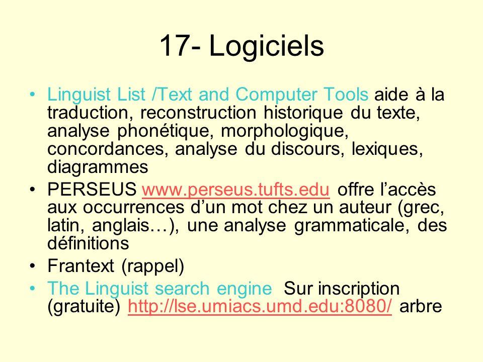 17- Logiciels Linguist List /Text and Computer Tools aide à la traduction, reconstruction historique du texte, analyse phonétique, morphologique, conc