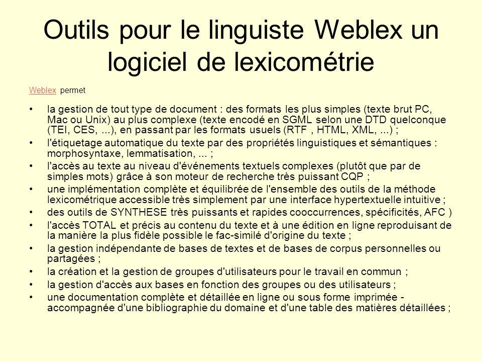 Outils pour le linguiste Weblex un logiciel de lexicométrie WeblexWeblex permet la gestion de tout type de document : des formats les plus simples (te