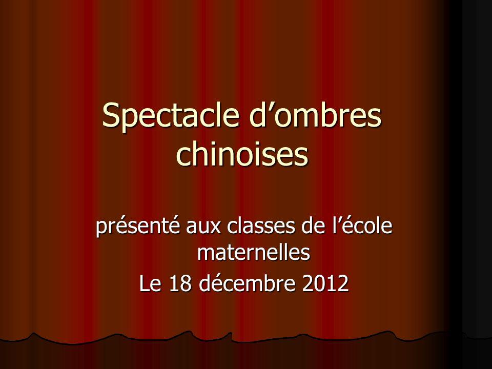 Spectacle dombres chinoises présenté aux classes de lécole maternelles Le 18 décembre 2012