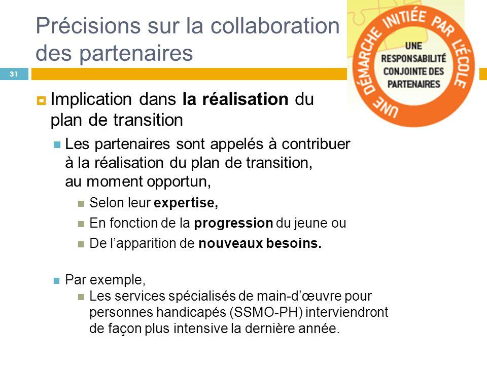 Précisions sur la collaboration des partenaires Implication dans la réalisation du plan de transition Les partenaires sont appelés à contribuer à la r