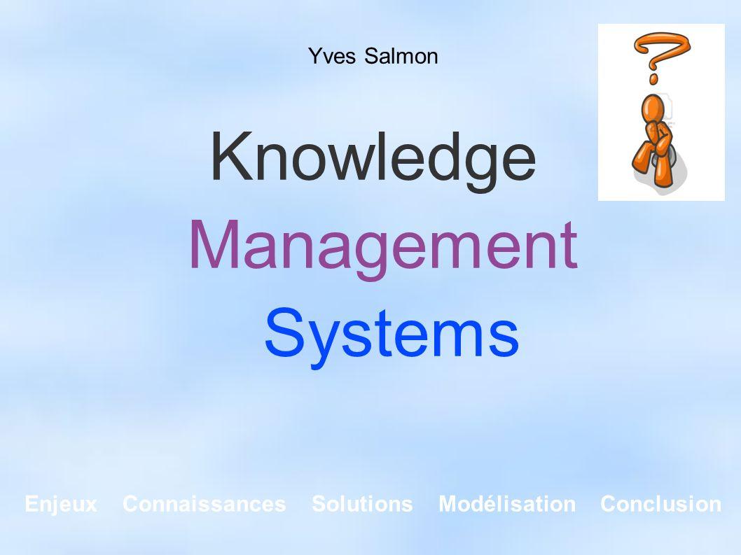 Enjeux Connaissances Solutions Modélisation Conclusion Yves Salmon Knowledge Management Systems