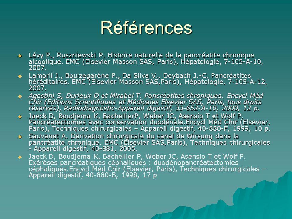 Références Lévy P., Ruszniewski P. Histoire naturelle de la pancréatite chronique alcoolique. EMC (Elsevier Masson SAS, Paris), Hépatologie, 7-105-A-1