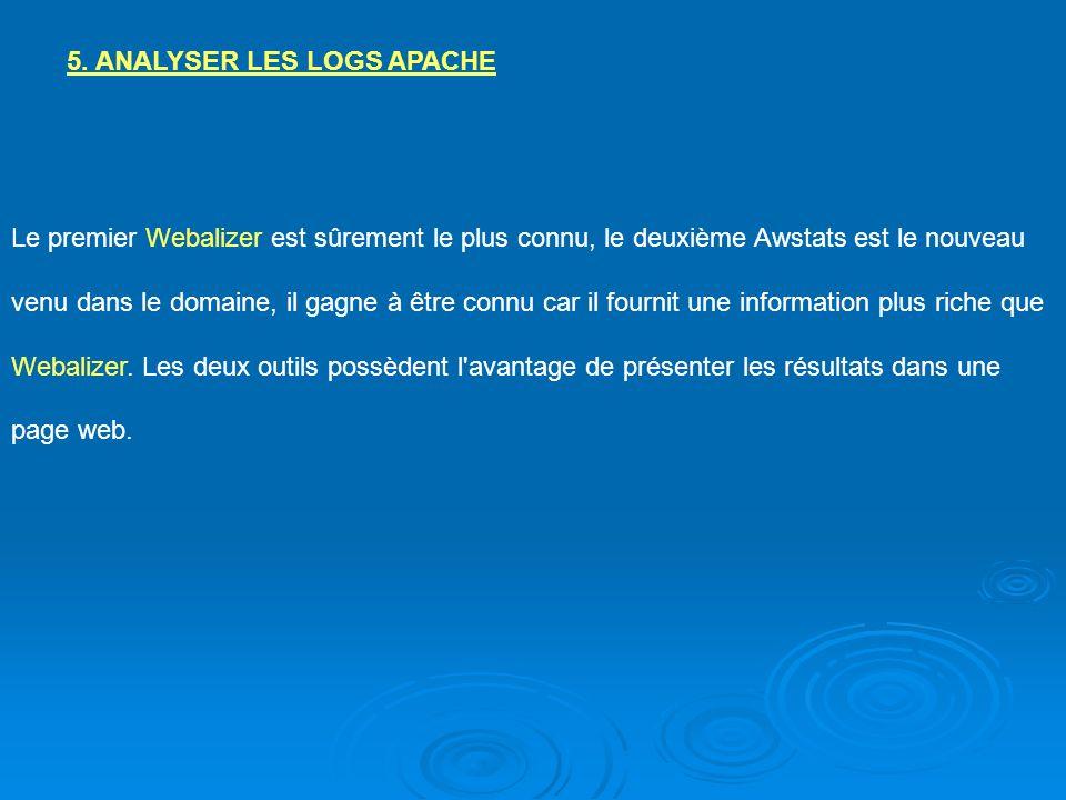 5. ANALYSER LES LOGS APACHE Le premier Webalizer est sûrement le plus connu, le deuxième Awstats est le nouveau venu dans le domaine, il gagne à être