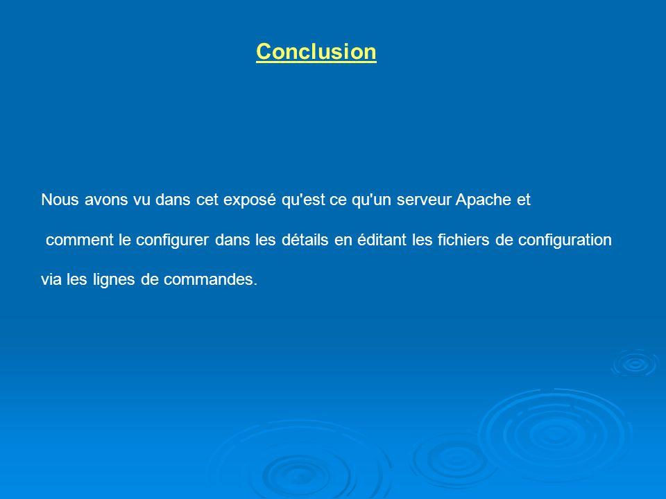 Nous avons vu dans cet exposé qu'est ce qu'un serveur Apache et comment le configurer dans les détails en éditant les fichiers de configuration via le