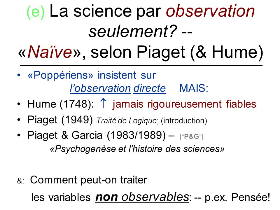 (e) La science par observation seulement? -- «Naïve», selon Piaget (& Hume) «Poppériens» insistent sur xxxxxxxxlobservationidirecte MAIS: Hume (1748):