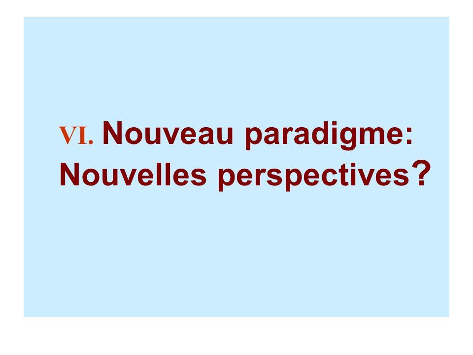 VI. Nouveau paradigme: Nouvelles perspectives ?