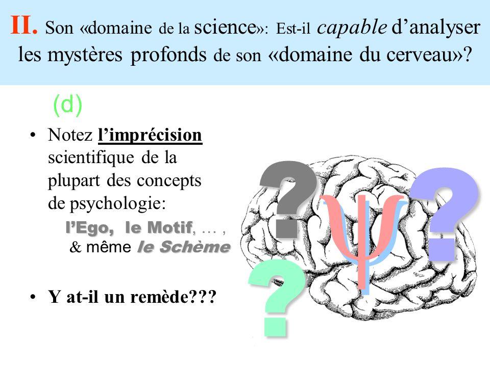 (d) Notez limprécision scientifique de la plupart des concepts deipsychologie: lEgo, le Motif, le Schme x lEgo, le Motif, …, x & même le Schème Y at-i