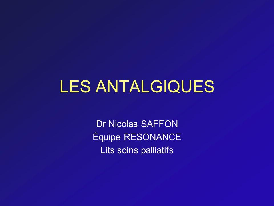 LES ANTALGIQUES Dr Nicolas SAFFON Équipe RESONANCE Lits soins palliatifs
