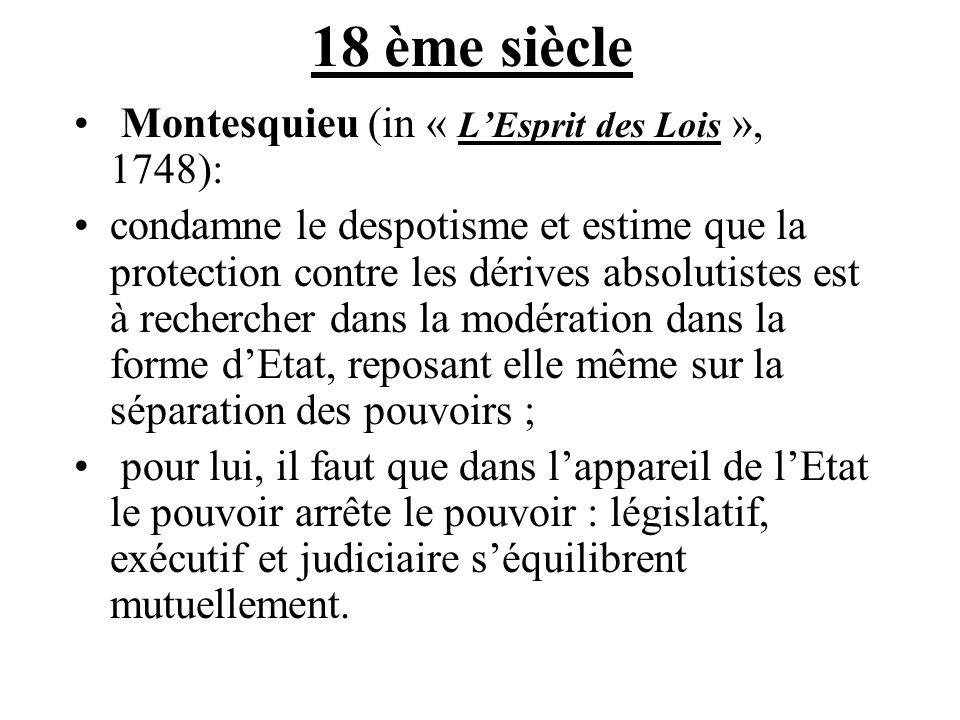 18 ème siècle Montesquieu (in « LEsprit des Lois », 1748): condamne le despotisme et estime que la protection contre les dérives absolutistes est à re