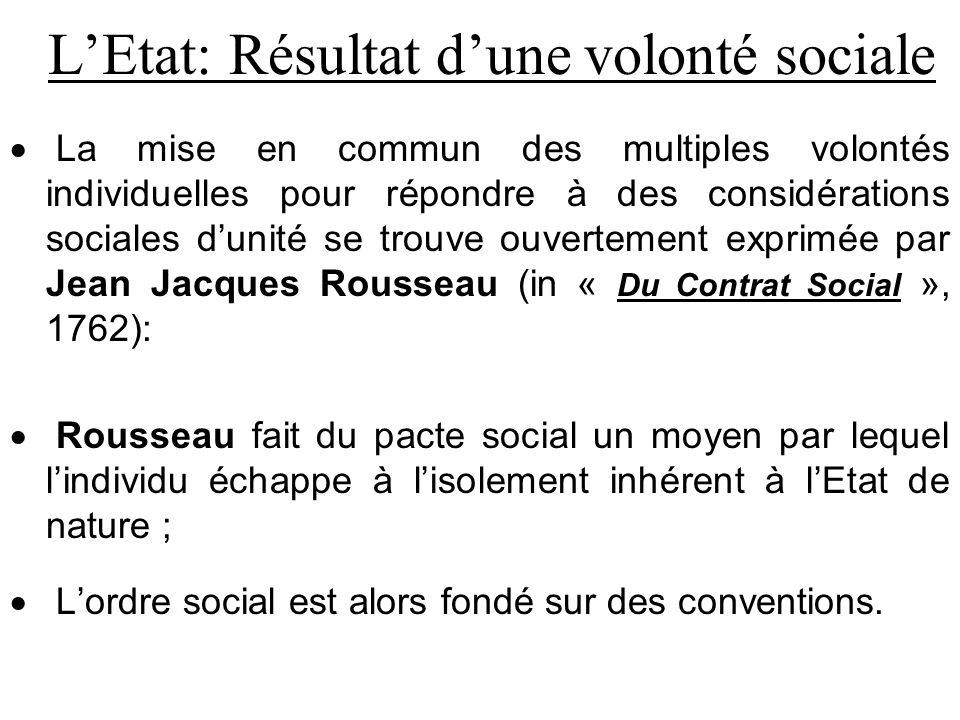 LEtat: Résultat dune volonté sociale La mise en commun des multiples volontés individuelles pour répondre à des considérations sociales dunité se trou